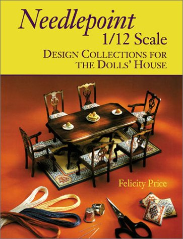 Needlepoint 1/12 Scale: Design Collections for the Dolls' House Paperback – June 30, 2001 Felicity Price Guild of Master Craftsman 1861081669 mon0000248934