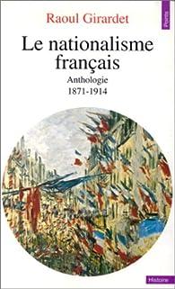 Le Nationalisme français : 1871-1914 par Raoul Girardet