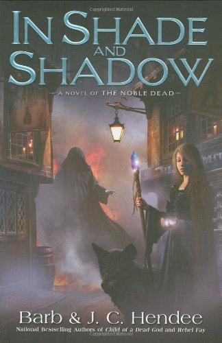In Shade and Shadow: A Novel of The Noble Dead