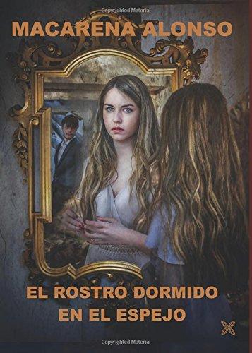 EL ROSTRO DORMIDO EN EL ESPEJO (Spanish Edition) [Macarena ALONSO GOMEZ] (Tapa Blanda)