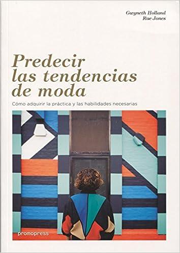 Predecir las tendencias de moda. Cómo adquirir la práctica y las habilidades necesarias: Amazon.es: Gwyneth Holland, Rae Jones: Libros