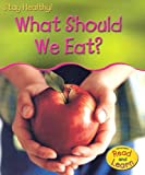 What Should We Eat?, Angela Royston, 1403476071
