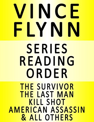 VINCE FLYNN — SERIES READING ORDER (SERIES LIST) — IN ORDER: MITCH RAPP BOOKS (THE SURVIVOR, THE LAST MAN, KILL SHOT, AMERICAN ASSASSIN, PURSUIT OF HONOR, EXTREME MEASURES & MANY MORE!) (Order The Assassins Of)