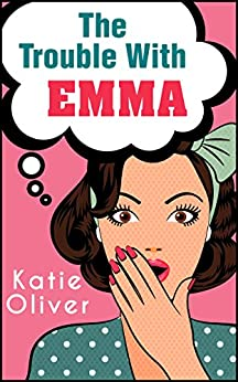 The Trouble With Emma (The Jane Austen Factor, Book 2) by [Oliver, Katie]