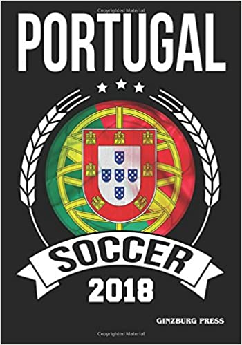 Portugal Soccer 2018 Daily Journal Portuguese Emblem World Games Souvenir Blank Lined Writing Notebook 150 Pages 7 X 10 Flag