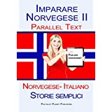 Imparare Norvegese II: Parallel Text (Norvegese- Italiano) Storie semplici (French Edition)