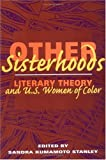 Other Sisterhoods : Literary Theory and U. S. Women of Color, , 0252066669