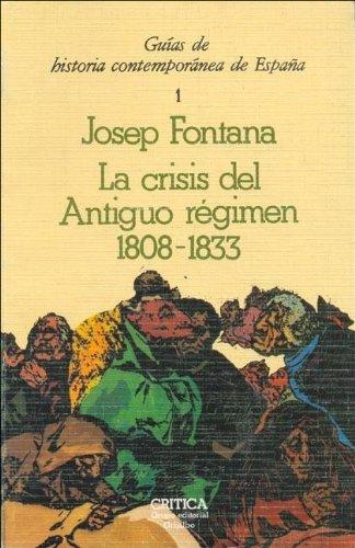 Crisis del Antiguo Régimen, 1808-1833 Temas hispánicos: Amazon.es: Fontana, Josep: Libros