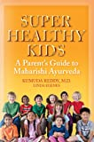 Super Healthy Kids: A Parents Guide to Maharishi Ayurveda