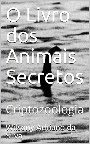O Livro dos Animais Secretos: Criptozoologia