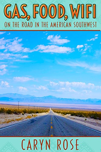 Gas, Food, Wifi: On The Road in the American Southwest by [Rose, Caryn]
