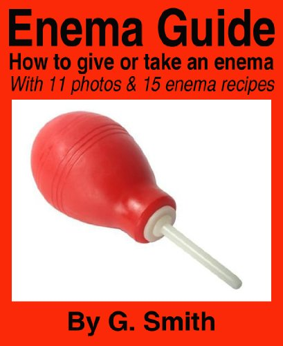 ENEMA GUIDE: How to give or take an enema - with 14 photos and 15 enema recipes (Enema Recipe compare prices)