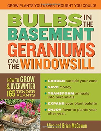 Bulbs in the Basement, Geraniums on the Windowsill: How to Grow and Overwinter 165 Tender Plants