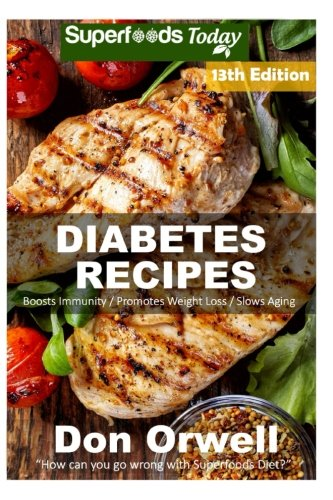 Diabetes Recipes: Over 350 Diabetes Type-2 Quick & Easy Gluten Free Low Cholesterol Whole Foods Diabetic Eating Recipes full of Antioxidants & ... Weight Loss Transformation) (Volume 6)
