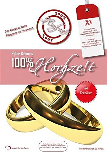 100% Hochzeit: Der etwas andere Ratgeber zur Hochzeitsvorbereitung