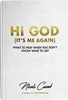 Hi God (It's Me Again): What to Pray When You Don't Know What to Say by [Crank, Nicole]