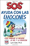 SOS Ayuda Con Las Emociones: Como Manejar la Ansiedad, la Ira, y La Depresion (Spanish Edition)