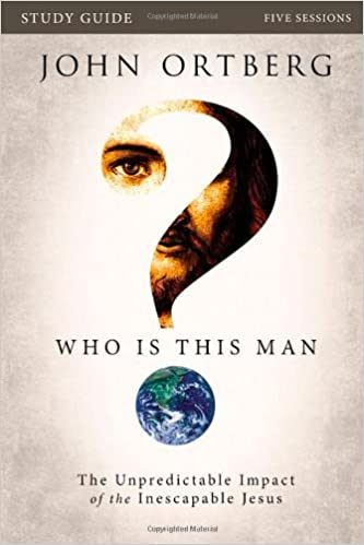 Who Is This Man Study Guide The Unpredictable Impact Of Inescapable Jesus John Ortberg 0025986689360 Amazon Books