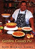 Garden County Pie - Sweet and Savory Delights from the Table of John Michael Lerma