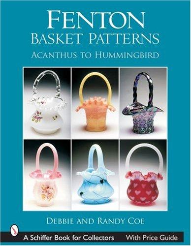 Fenton Basket Patterns: Acanthus to Hummingbird (Schiffer Book for Collectors) (Patterns Basket)