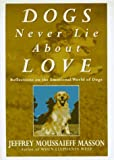 Dogs Never Lie about Love, Jeffrey Moussaieff Masson, 0609600575