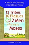 12 Tribes, 10 Plagues, and the 2 Men Who Were Moses, Graham Phillips, 1569753555