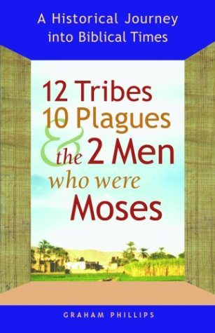 12 Tribes, 10 Plagues, and the 2 Men Who Were Moses: A Historical Journey into Biblical Times ebook