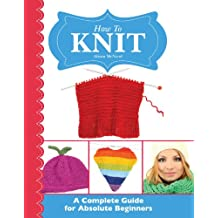 How To Knit: A Complete Guide for Absolute Beginners