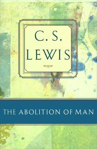 The Abolition of Man: Or Reflections on Education With Special Reference to the Teaching of English in the Upper Forms o