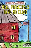 Real Principals Have No Class, Delene L. Sholes, 0741454610