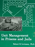 Unit Management in Prisons and Jails, Levinson, Robert B., 1569910790
