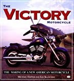 Victory Motorcycle : The Making of a New American V-Twin, Dapper, Michael and Klancher, Lee, 0760305307