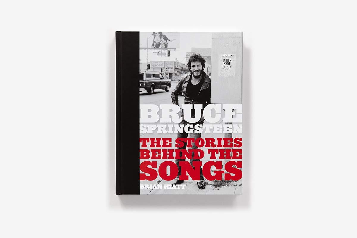 Bruce Springsteen: The Stories Behind the Songs: Brian Hiatt