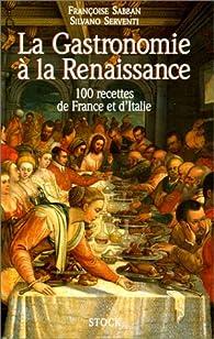 La Gastronomie à la Renaissance - 100 recettes de France et d'Italie par Françoise Sabban