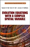 Evolution Equations with a Complex Spatial Variable, Ciprian G. Gal and Sorin G. Gal, 9814590592
