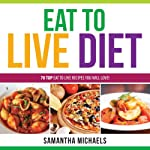 Eat to Live Diet Reloaded: 70 Top Eat to Live Recipes You Will Love! | Samantha Michaels