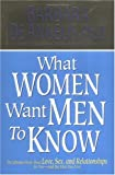 What Women Want Men to Know: The Ultimate Book about Love, Sex, and Relationships for You--and the Man You Love