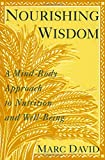 Nourishing Wisdom: A Mind-Body Approach to Nutrition and Well-Being