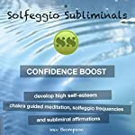Confidence Boost - Develop High Self-Esteem: Chakra Guided Meditation, Solfeggio Frequencies & Subliminal Affirmations | Solfeggio Subliminals