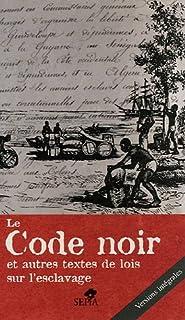 Le code noir et autres textes de lois sur l'esclavage