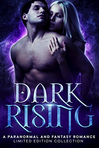 Dark Rising: A Paranormal and Fantasy Romance Limited Edition Collection