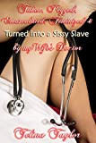 Taken, Pegged, Emasculated, Feminized & Turned into a Sissy Slave by My Wife's Doctor