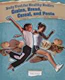 Grains, Bread, Cereal and Pasta, Trisha Sertori, 0761438009