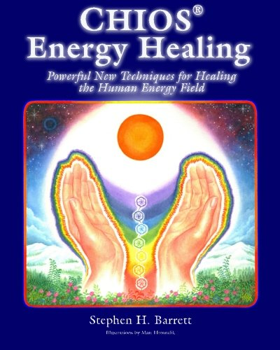 Read Online Chios Energy Healing: Powerful New Techniques for Healing the Human Energy Field ebook