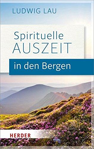 Spirituelle Auszeit in den Bergen: Impulse zum Auftanken