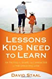 Lessons Kids Need to Learn, David Staal, 0310326052