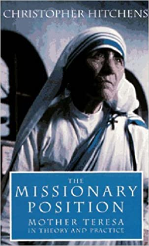 The Missionary Position: Mother Teresa in Theory and Practice by Christopher Hitchens (1995-10-06)
