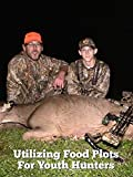 Utilizing Food Plots For Youth Hunters