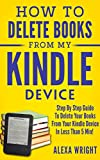 How To Delete Books From My Kindle Device: How To Delete Books From Your Kindle Devices, How To Delete Books From Your Kindle, How To Delete Books From My Kindle Library On All Devices.