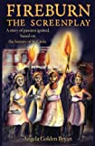 Fireburn The Screenplay: A story of passions ignited, based on the history of St. Croix
